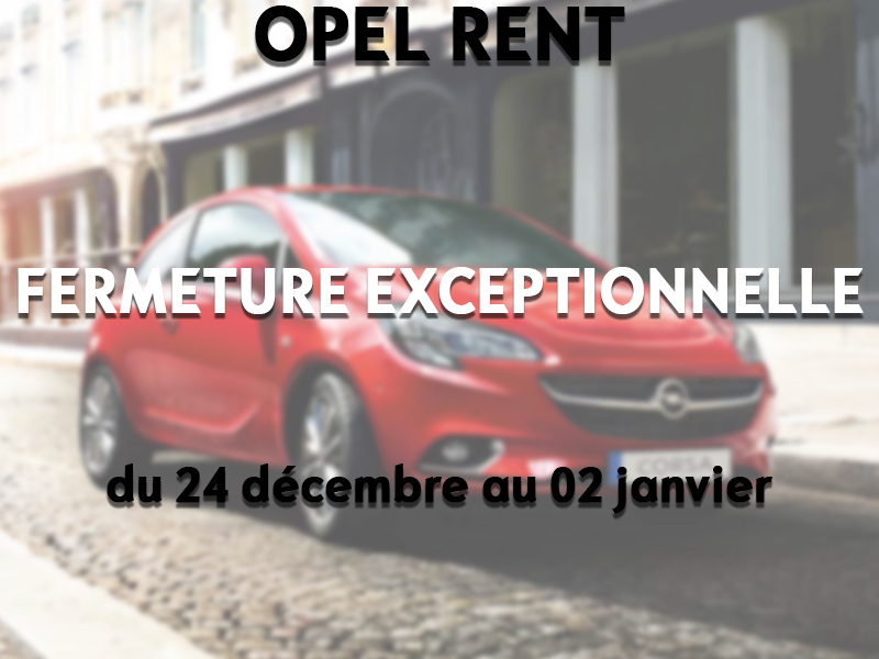 Fermeture exceptionnelle Opel Rent